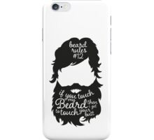 BEARD RULES #12 IF YOU TOUCH MY BEARD THEN I GET TO TOUCH YOUR BUTT iPhone Case/Skin