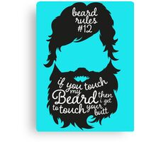 BEARD RULES #12 IF YOU TOUCH MY BEARD THEN I GET TO TOUCH YOUR BUTT Canvas Print