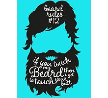 BEARD RULES #12 IF YOU TOUCH MY BEARD THEN I GET TO TOUCH YOUR BUTT Photographic Print