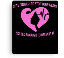 CUTE ENOUGH TO STOP YOUR HEART SKILLED ENOUGH TO RESTART IT. Canvas Print