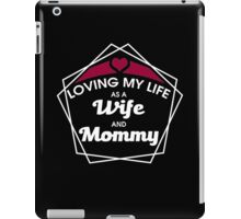 Loving my Life as a Wife and Mommy #9100221 iPad Case/Skin