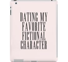 dating my favorite fic character iPad Case/Skin