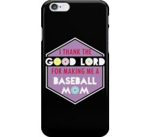 I thank the Good Lord for making me a Baseball Mom #9100224 iPhone Case/Skin
