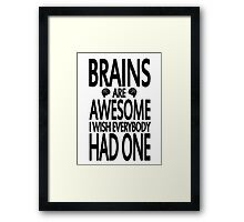 Brains Are Awesome I Wish Everybody Had One Framed Print