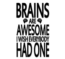 Brains Are Awesome I Wish Everybody Had One Photographic Print