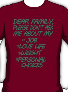 Dear Family Please Don't Ask Me About My Job Love Life Weight Personal Choices T-Shirt