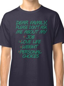 Dear Family Please Don't Ask Me About My Job Love Life Weight Personal Choices Classic T-Shirt