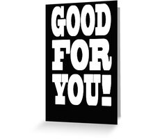 Good For You! Greeting Card