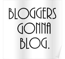 Bloggers Gonna Blog Poster