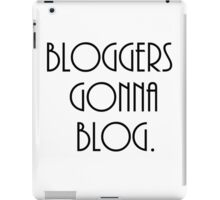 Bloggers Gonna Blog iPad Case/Skin