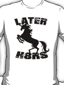 Later Haters, Later H8ters - Unicorn  T-Shirt