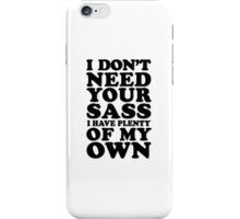 I Don't Need Your Sass I Have Plenty of My Own  iPhone Case/Skin