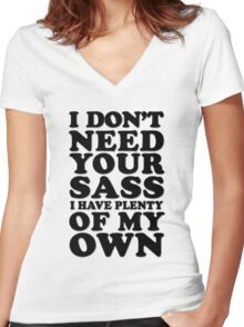 I Don't Need Your Sass I Have Plenty of My Own  Women's Fitted V-Neck T-Shirt
