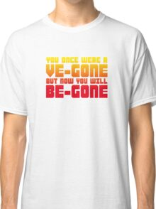 Ve-gone Be-gone Classic T-Shirt