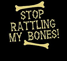 Stop rattling my BONES Halloween funny by jazzydevil