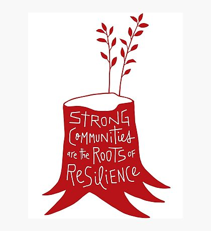 Strong Communities Are the Roots of Resilience Photographic Print