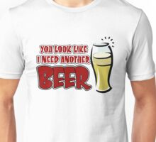 funny drinking slogan. You look like I need another beer. Unisex T-Shirt