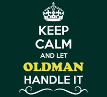 Keep Calm and Let OLDMAN Handle it by robinson30