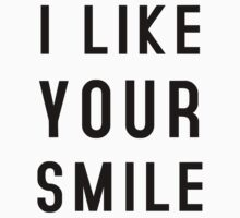 I LIKE YOUR SMILE T-Shirt