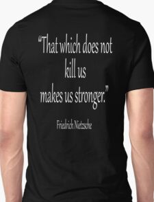 """Friedrich, Nietzsche, """"That which does not kill us, makes us stronger."""" White on Black T-Shirt"""
