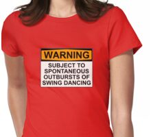 WARNING: SUBJECT TO SPONTANEOUS OUTBURSTS OF SWING DANCING Womens Fitted T-Shirt