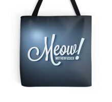 Meow Motherfucker! Tote Bag