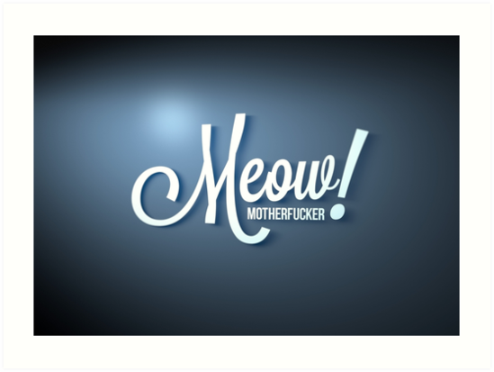 Meow Motherfucker! by jarodface