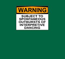WARNING: SUBJECT TO SPONTANEOUS OUTBURSTS OF INTERPRETIVE DANCING Unisex T-Shirt