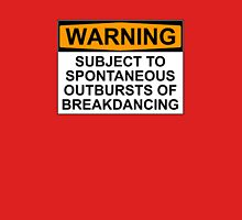 WARNING: SUBJECT TO SPONTANEOUS OUTBURSTS OF BREAKDANCING Unisex T-Shirt