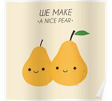 We make a nice pear! Poster