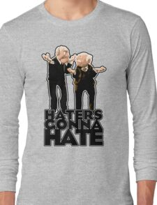 Statler and Waldorf - Haters Gonna Hate Long Sleeve T-Shirt