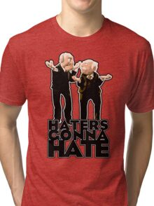 Statler and Waldorf - Haters Gonna Hate Tri-blend T-Shirt