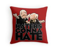 Statler and Waldorf - Haters Gonna Hate Throw Pillow