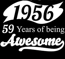Made in 1956... 59 Years of being Awesome by birthdaytees