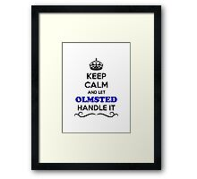Keep Calm and Let OLMSTED Handle it Framed Print