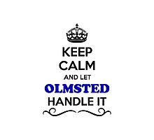 Keep Calm and Let OLMSTED Handle it Photographic Print