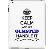Keep Calm and Let OLMSTED Handle it iPad Case/Skin