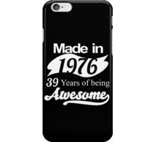 Made in 1976... 39 Years of being Awesome iPhone Case/Skin