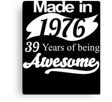 Made in 1976... 39 Years of being Awesome Canvas Print