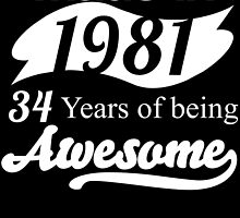 Made in 1981... 34 Years of being Awesome by birthdaytees