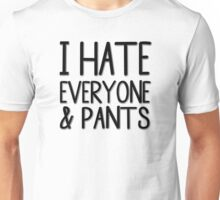 I Hate Everyone And Pants Unisex T-Shirt