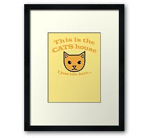 This is the CATS house- I just live here! Framed Print