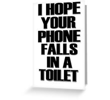 I Hope Your Phone Falls In A Toilet  Greeting Card