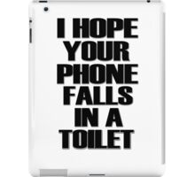 I Hope Your Phone Falls In A Toilet  iPad Case/Skin