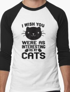 I Wish You Were As Interesting As My Cats  T-Shirt