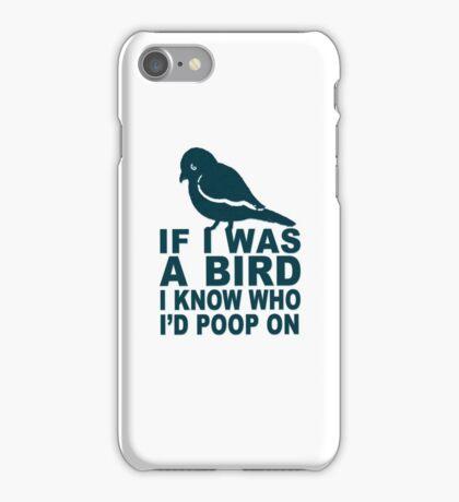 If I Was A Bird I Know Who I'd Poop On  iPhone Case/Skin
