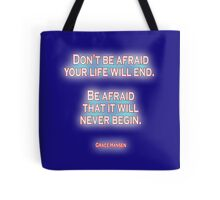 Don't be afraid your life will end. Be afraid that it will never begin. Grace Hansen, on Navy Blue Tote Bag