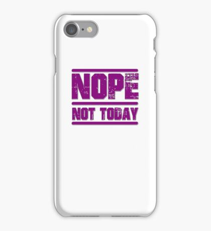 Nope, Not Today iPhone Case/Skin