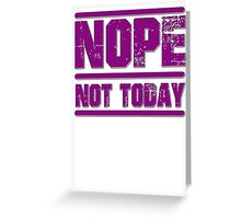 Nope, Not Today Greeting Card