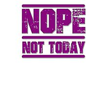 Nope, Not Today Photographic Print